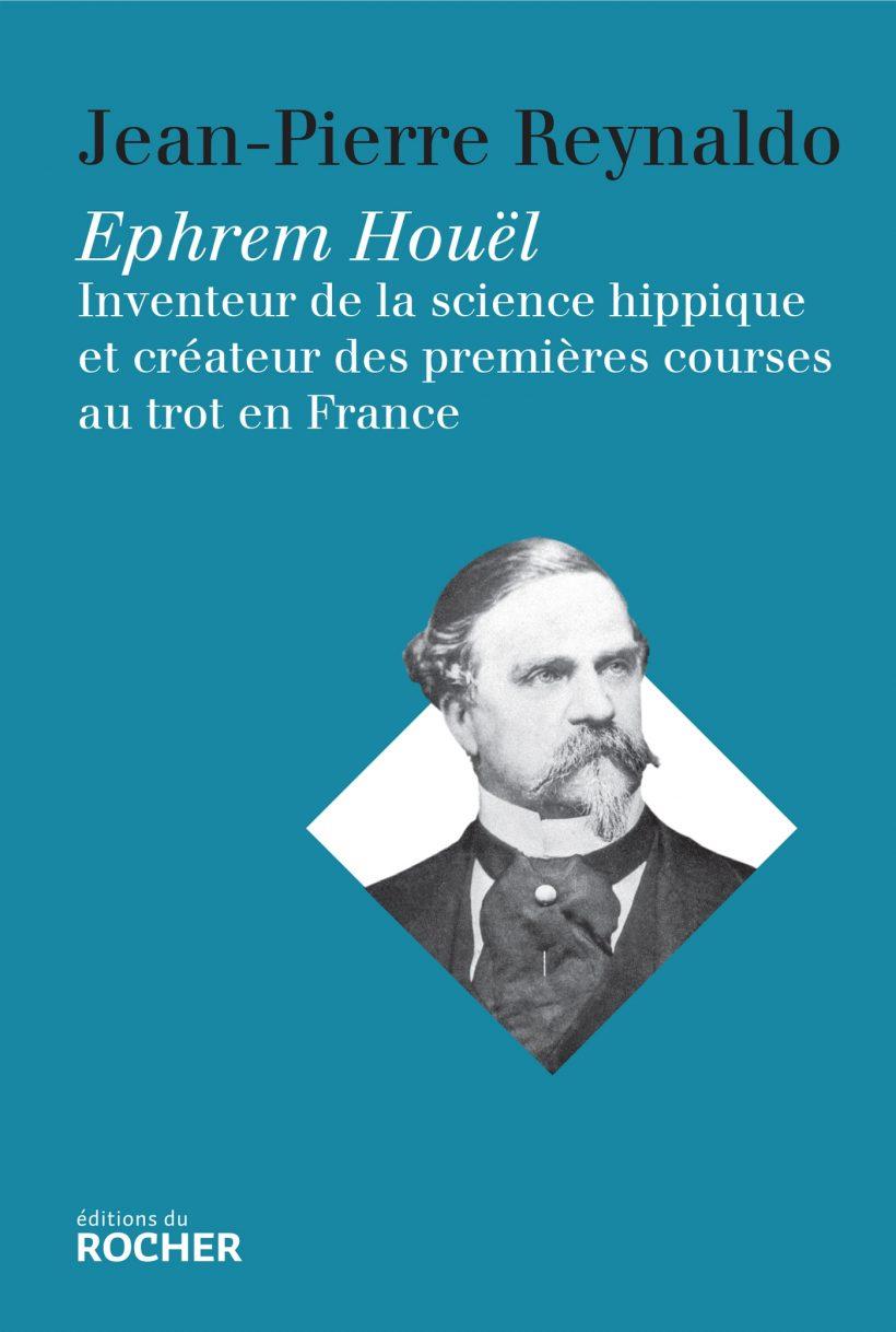 Ephrem Houël Inventeur de la science hippique et créateur des premières courses au trot en France